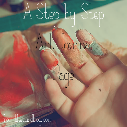 art journal step by step from like a bird blog