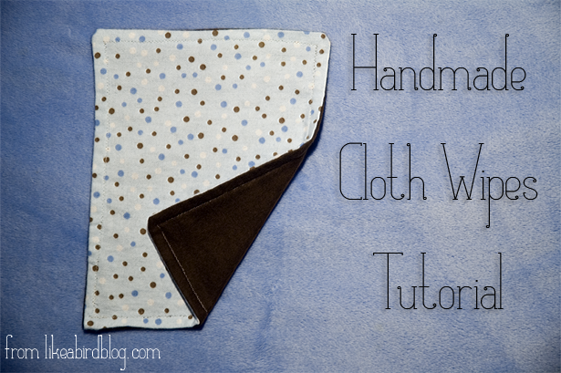 Handmade Cloth Wipes Tutorial from likeabirdblog.com