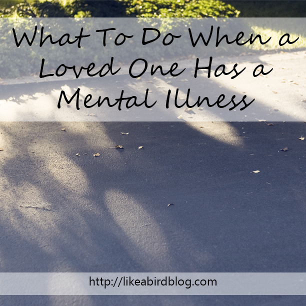 What To Do When a Loved One Has a Mental Illness