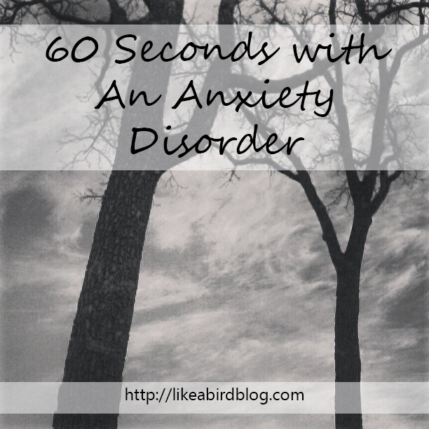 60 Seconds with An Anxiety Disorder