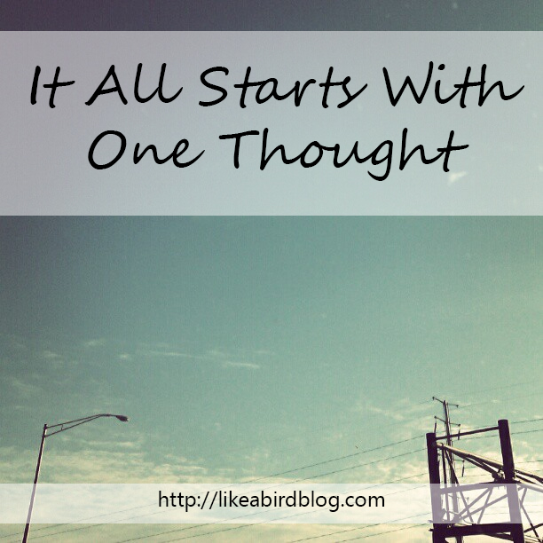 It All Starts With One Thought