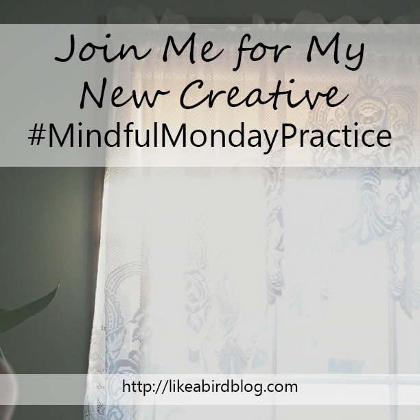 Join Me for My New Creative #MindfulMondayPractice