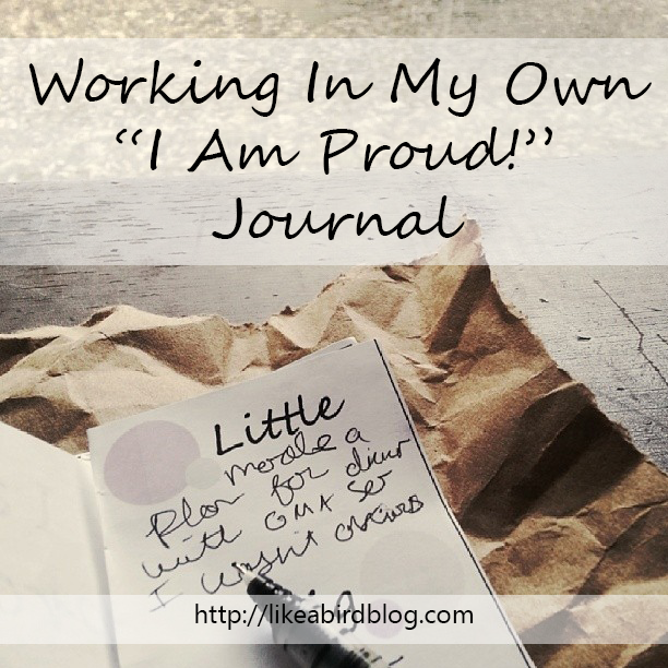"Working In My Own ""I Am Proud!"" Journal"