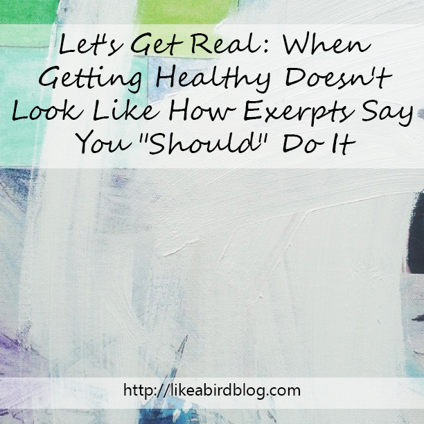 "Let's Get Real: When Getting Healthy Doesn't Look Like How Experts Say You ""Should"" Do It"