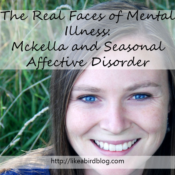 SADThe Real Faces of Mental Illness: Mckella and Seasonal Affective Disorder