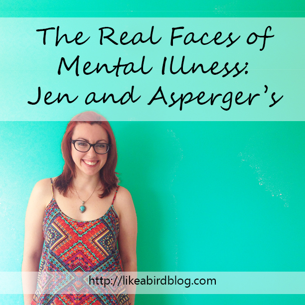 The Real Faces of Mental Illness: Jen and Asperger's